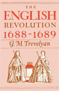 Book The English Revolution, 1688-1689 by G.M. TREVELYAN