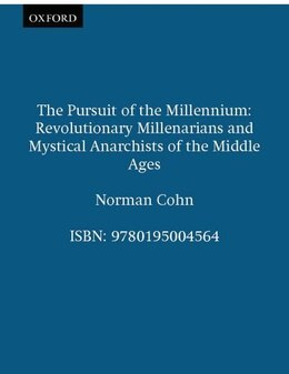 Book The Pursuit of the Millennium: Revolutionary Millenarians and Mystical Anarchists of the Middle Ages by Norman Cohn