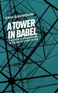 Book A History of Broadcasting in the United States: Volume 1:  A Tower of Babel.  To 1933: A History of… by Erik Barnouw