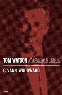 Book Tom Watson: Agrarian Rebel by C. Vann Woodward
