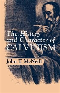 Book The History and Character of Calvinism by J.T. McNeill
