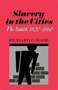 Book Slavery in the Cities: The South 1820-1860 by Richard C. Wade