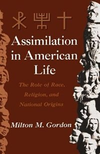 Book Assimilation in American Life: The Role of Race, Religion and National Origins by Milton M. Gordon