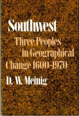 Book Southwest: Three Peoples in Geographical Change, 1600-1970 by Donald W. Meinig