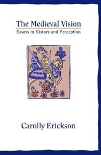 Book The Medieval Vision: Essays in History and Perception by Carolly Erickson