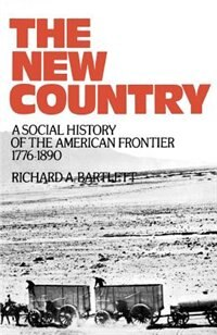 Book The New Country: A Social History of the American Frontier 1776-1890 by Richard A. Bartlett