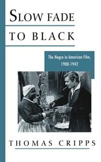 Book Slow Fade to Black: The Negro in Americna Film 1900-1942 by Thomas Cripps