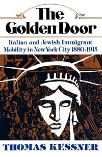 Book The Golden Door: Italian and Jewish Immigrant Mobility in New York City by Thomas Kessner