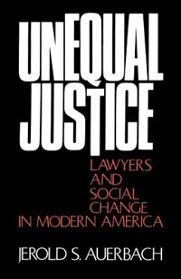 Book Unequal Justice: Lawyers and Social Change in Modern America by Jerold S. Auerbach