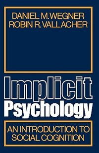 Book Implicit Psychology: An Introduction to Social Cognition by Daniel M. Wegner