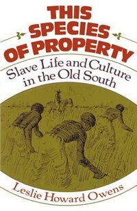 Book This Species of Property: Slave Life and Culture in the Old South by Leslie Howard Owens