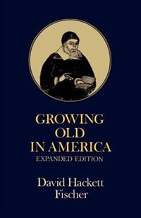 Book Growing Old in America: The Bland-Lee Lectures Delivered at Clark University by David Hackett Fischer