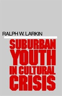 Book Suburban Youth in Cultural Crisis by Ralph W. Larkin