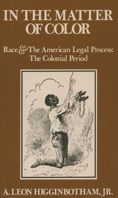 Book In the Matter of Color: Race and the American Legal Process 1: The Colonial Period by A. Leon Higginbotham