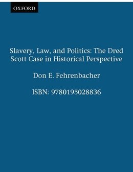 Book Slavery, Law, and Politics: The Dred Scott Case in Historical Perspective by Don E. Fehrenbacher