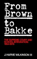 Book From Brown to Bakke: The Supreme Court and School Integration: 1945-1978 by J. Harvie Wilkinson