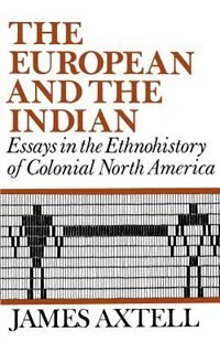 Book The European and the Indian: Essays in the Ethnohistory of Colonial North America by James Axtell