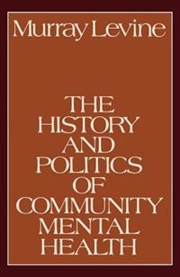 Book The History and Politics of Community Mental Health by Murray Levine