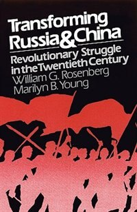 Book Transforming Russia and China: Revolutionary Struggle in the Twentieth Century by William G. Rosenberg
