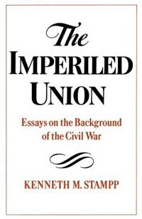 Book The Imperiled Union: Essays on the Background of the Civil War by Kenneth M. Stampp