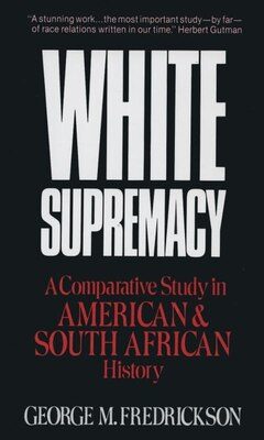 Book White Supremacy: A Comparative Study of American and South African History by George M. Fredrickson
