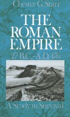 The Roman Empire, 27 B.C.-A.D. 476: A Study in Survival