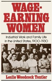 Book Wage-Earning Women: Industrial Work and Family Life in the United States, 1900-1930 by Leslie Woodcock Tentler