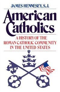 Book American Catholics: A History of the Roman Catholic Community in the United States by James J. Hennesey