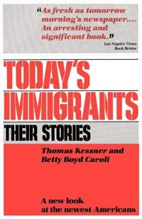 Book Todays Immigrants, Their Stories: A New Look at the Newest Americans by Thomas Kessner