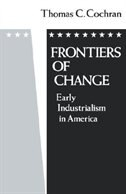 Book Frontiers of Change: Early Industrialization in America by Thomas C. Cochran