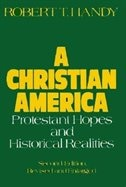 Book A Christian America: Protestant Hopes and Historical Realities by Robert T. Handy