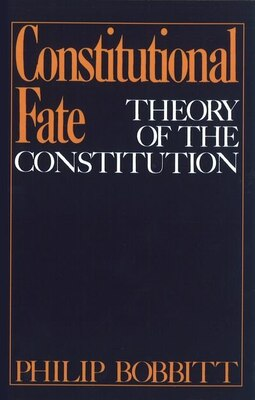 Book Constitutional Fate: Theory of the Constitution by Philip Bobbitt