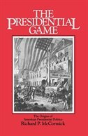 Book The Presidential Game: The Origins of American Presidential Politics by Richard P. McCormick