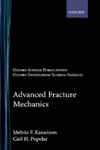 Book Advanced Fracture Mechanics by Melvin F. Kanninen