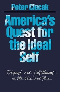 Book Americas Quest for the Ideal Self: Dissent and Fulfillment in the 60s and 70s by Peter Clecak