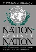 Nation Against Nation: What Happened to the U.N. Dream and What the U.S. Can Do About It