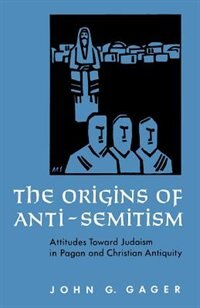 Book The Origins of Anti-Semitism: Attitudes toward Judaism in Pagan and Christian Antiquity by John G. Gager