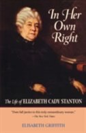 Book In Her Own Right: The Life of Elizabeth Cady Stanton by Elisabeth Griffith