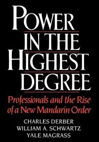 Book Power in the Highest Degree: Professionals and the Rise of a New Mandarin Order by Charles Derber