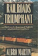 Book Railroads Triumphant: The Growth, Rejection, and Rebirth of a Vital American Force by Albro Martin