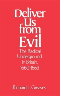 Book Deliver Us from Evil: The Radical Underground in Britain, 1660-1663 by Richard L. Greaves
