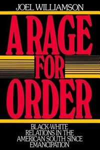 Book A Rage for Order: Black-White Relations in the American South Since Emancipation by Joel Williamson