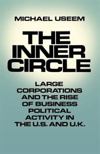 Book The Inner Circle: Large Corporations and the Rise of Business Political Activity in the U.S. and U… by Michael Useem