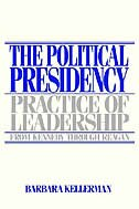 Book The Political Presidency: Practice of Leadership from Kennedy through Reagan by Barbara Kellerman