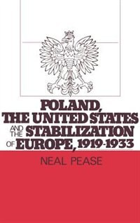 Book Poland, The United States, And The Stabilization Of Europe, 1919-1933 by Neal Pease