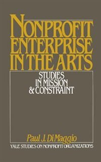 Book Nonprofit Enterprise in the Arts: Studies in Mission and Constraint by Paul J. DiMaggio