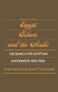 Book Egypt, Islam, and the Arabs: The Search for Egyptian Nationhood, 1900-1930 by Israel Gershoni