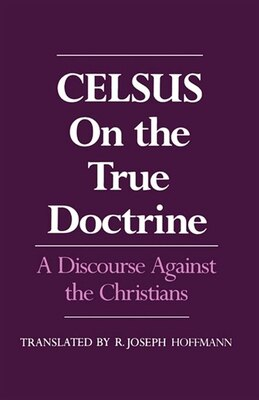 Book On the True Doctrine: A Discourse Against the Christians by Celsus