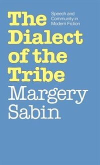 The Dialect of the Tribe: Speech and Community in Modern Fiction