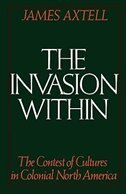 Book The Invasion Within: The Contest of Cultures in Colonial North America by James Axtell